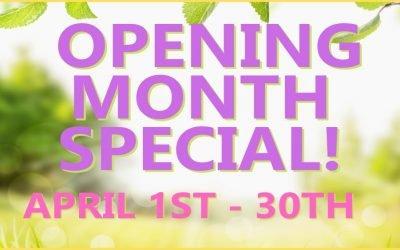 April Opening SpecialApril 1-31, 2021